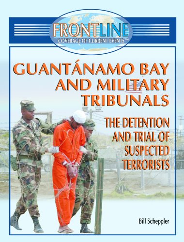 Guantanamo Bay And Military Tribunals: The Detention and Trial of Suspected terrorists (FRONTLINE COVERAGE OF CURRENT (Line Coverage)