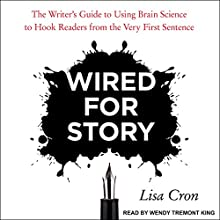 Wired for Story: The Writer's Guide to Using Brain Science to Hook Readers from the Very First Sentence Audiobook by Lisa Cron Narrated by Wendy Tremont King