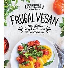 Frugal Vegan: Affordable, Easy & Delicious Vegan Cooking