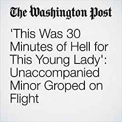 'This Was 30 Minutes of Hell for This Young Lady': Unaccompanied Minor Groped on Flight