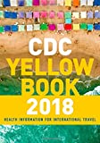 CDC Yellow Book 2018: Health Information for International Travel (Cdc Health Information for International Travel)