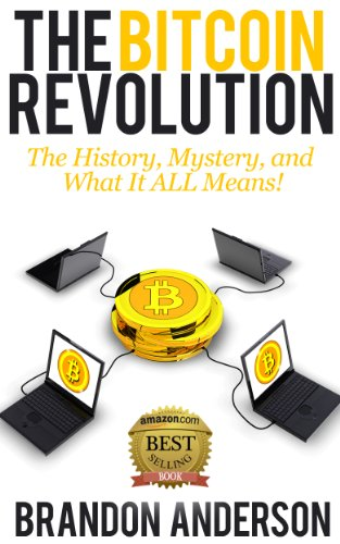 Book: The Bitcoin Revolution - The History, Mystery, and What It ALL Means! by Brandon Anderson