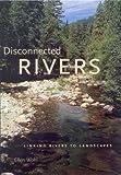 Disconnected Rivers, Ellen E. Wohl, 0300103328
