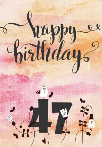 Happy Birthday 47: Birthday Books For Adults, Birthday Journal Notebook For 47 Year Old For Journaling & Doodling, 7 x 10, (Birthday Keepsake Book) Paperback – June 3, 2017 Dartan Creations 1547082410 Blank Books/Journals Non-Classifiable