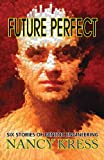 Nancy Kress Future Perfect: Six Stories of Genetic Engineering
