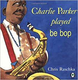 Charlie Parker Played Be Bop por Chris Raschka epub