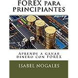 Forex para principiantes: Aprende a hacer dinero con forex (Forex al alcance de todos) (Spanish Edition)