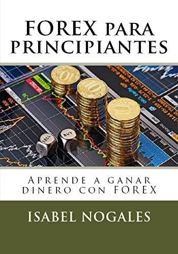 Forex para principiantes: Aprende a hacer dinero con forex (Forex al alcance de todos) (Spanish Edition) [Isabel Nogales] (Tapa Blanda)