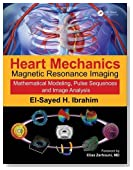 Heart Mechanics: Magnetic Resonance Imaging_Mathematical Modeling, Pulse Sequences, and Image Analysis (Volume 1)