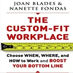 The Custom-Fit Workplace: Choose When, Where, and How to Work and Boost Your Bottom Line | Joan Blades,Nanette Fondas