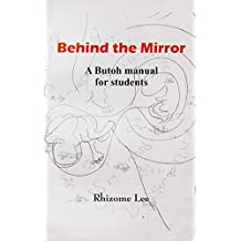 Behind the Mirror: A Butoh manual for students