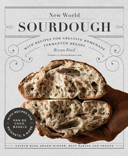 Book Cover: New World Sourdough: Artisan Techniques for Creative Homemade Fermented Breads; With Recipes for Birote, Bagels, Pan de Coco, Beignets, and More