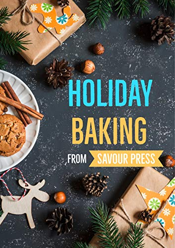 Holiday Baking: An essential baking cookbook with awesome recipes! by SAVOUR PRESS