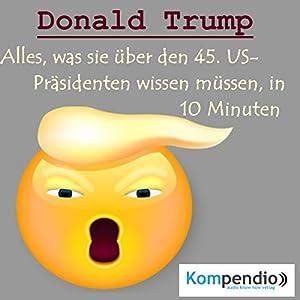 Donald Trump: Alles, was sie über den 45. US-Präsidenten wissen müssen, in 10 Minuten (Biografie kompakt) Hörbuch
