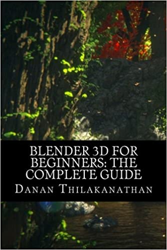 Blender 3D For Beginners: The Complete Guide: The Complete