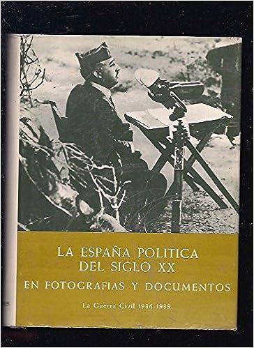 La España política del Siglo XX en fotografías y documentos. Tomo ...