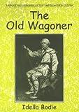 The Old Wagoner, Idella Bodie, 0878441654