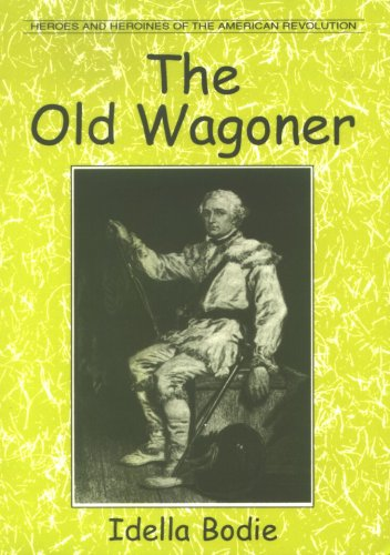 Read Online The Old Wagoner (Bodie, Idella. Heroes and Heroines of the American Revolution.) pdf
