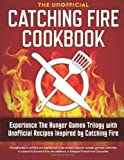 img - for By Rockridge Press Catching Fire Cookbook: Experience the Hunger Games Trilogy with Unofficial Recipes Inspired by Catc [Paperback] book / textbook / text book