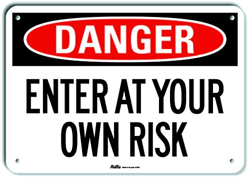 PKFO-0213-NA/_14x10 Danger 14 x 10 Lyle Signs Inc 14 x 10 PetKa Signs and Graphics PKFO-0213-NA/_Enter at Your Own Risk Aluminum Sign