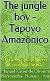 The jungle boy - Tapoyo Amazônico: O homem que pode ver os seres da floresta (Portuguese Edition)