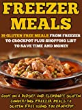 Freezer Meals: 39 Gluten Free Meals From Freezer To Crockpot Plus Shopping List To Save Time And Money-Cook On A Budget And Eliminate Gluten Converting ... Meals To Gluten Free Using Your Crockpot