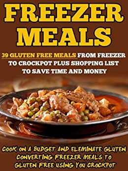 Freezer meals 39 gluten free meals from freezer to crockpot plus freezer meals 39 gluten free meals from freezer to crockpot plus shopping list to save time and money cook on a budget and eliminate gluten converting forumfinder Images