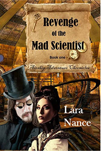 Book: Revenge of the Mad Scientist (Book One - Airship Adventure Chronicles) by Lara Nance