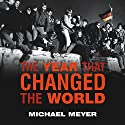 The Year That Changed the World: The Untold Story Behind the Fall of the Berlin Wall Audiobook by Michael Meyer Narrated by Ed Sala