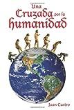 Una Cruzada Por la Humanidad, Juan Castro, 098214380X