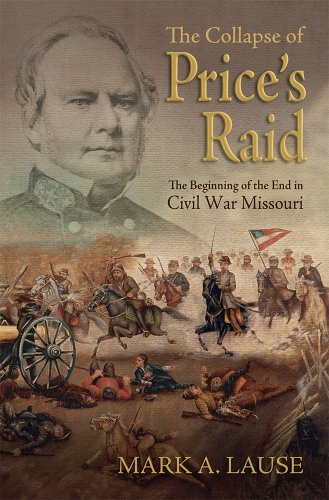 The Collapse of Price's Raid: The Beginning of the End in Civil War Missouri (Shades of Blue and Gray) (Missouri Railroad)