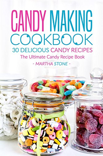 candy making cookbook 30 delicious candy recipes the ultimate