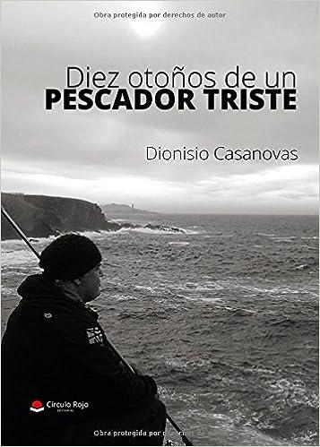 Diez otoños de un pescador triste: Amazon.es: Dionisio casanovas : Libros