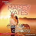 Take Me, Cowboy Audiobook by Maisey Yates Narrated by Lillian Thayer