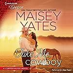 Take Me, Cowboy: Copper Ridge Series | Maisey Yates