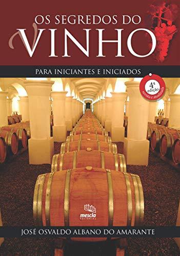 Os segredos do vinho para iniciantes e iniciados: PARA INICIANTES E INICIADOS