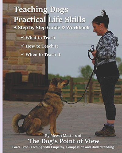 Teaching Dogs Practical Life Skills: A Step by Step Guide & Workbook