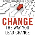 Change the Way You Lead Change: Leadership Strategies that REALLY Work Audiobook by David Herold, Donald Fedor Narrated by Wayne Shepherd