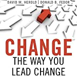 Change the Way You Lead Change: Leadership Strategies that REALLY Work | David Herold,Donald Fedor