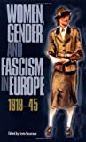 Women, Gender, and Fascism in Europe, 1919-45, , 0813533082