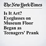 Is It Art? Eyeglasses on Museum Floor Began as Teenagers' Prank | Christopher Mele
