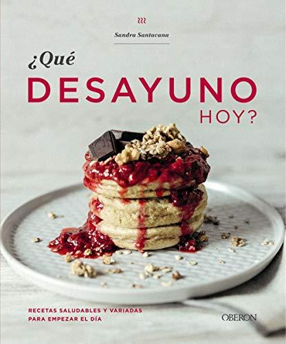 ¿Qué desayuno hoy?: Recetas saludables y variadas para empezar el día (Libros Singulares) por Sandra Santacana