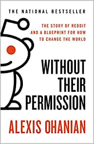 Without their permission the story of reddit and a blueprint for without their permission the story of reddit and a blueprint for how to change the world alexis ohanian 9781455520015 amazon books malvernweather Gallery