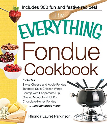 The Everything Fondue Cookbook: 300 Creative Ideas for Any Occasion (Everything) by Rhonda Lauret Parkinson