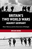 Britain's Two World Wars Against Germany, Brian Bond, 1107659132