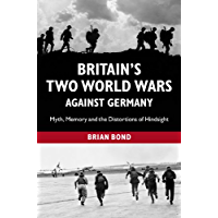 Britain's Two World Wars against Germany: Myth, Memory and the Distortions of Hindsight (Cambridge Military Histories (Hardcover))