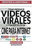 Manual Para Producir Videos Virales: Cómo convertir sus Videos en Cine Para Internet (DEMOCRACIA AUDIOVISUAL) (Volume 1) (Spanish Edition)