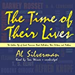 The Time of Their Lives: The Golden Age of Great American Book Publishers, Their Editors, and Authors | Al Silverman