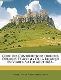 Code Des Contributions Directes, Douanes Et Accises de La Belgique En Viguer Au 1er Aout 1852...