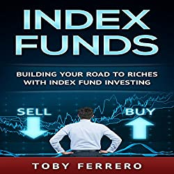 Index Funds: Building Your Road to Riches with Index Fund Investing